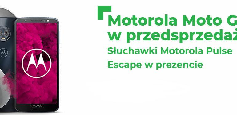 Motorola Moto G6 w przedsprzedaży w Plusie!